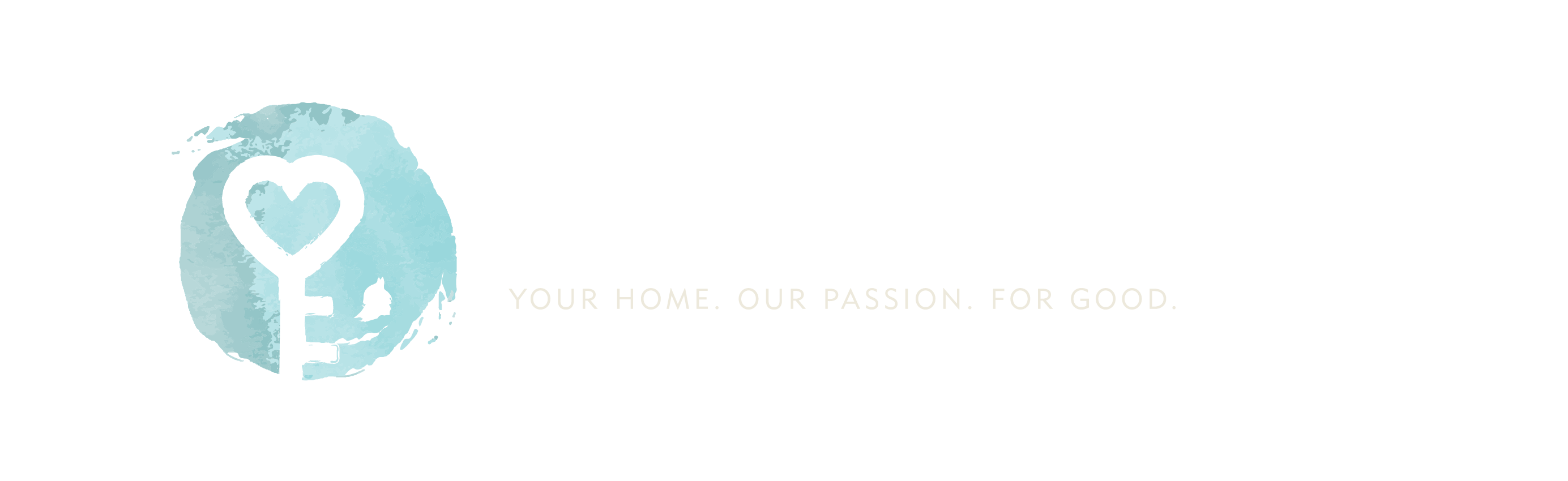 Your Home. Our Passion. For Good